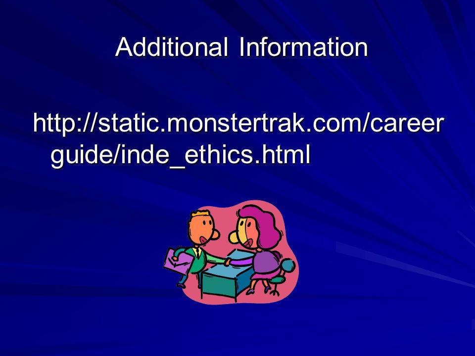 Additional Information http://static.monstertrak.com/career guide/inde_ethics.html