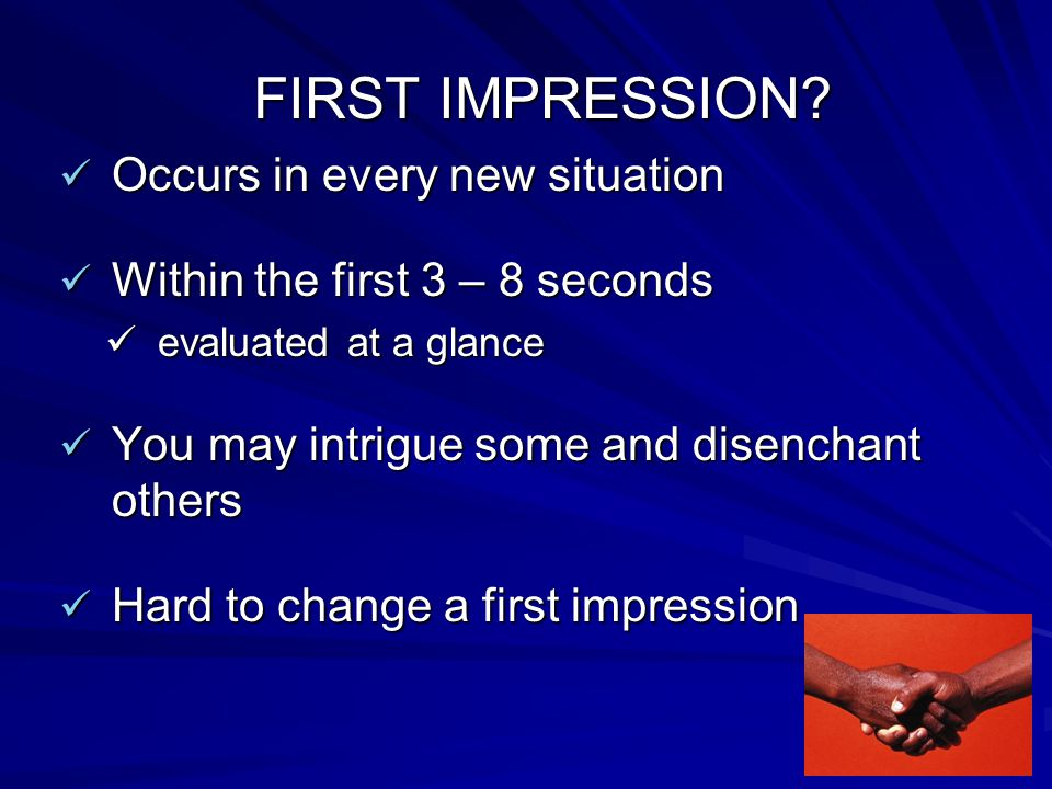 Make a positive 1 st impression Appraise visual and behavioral appearance from head to toe Grooming Grooming Hair Hair Makeup Makeup Clothes Clothes Shoes Shoes Accessories Accessories Watch Watch Handbag / briefcase Handbag / briefcase Hair ornaments Hair ornaments Facial ornaments Facial ornaments