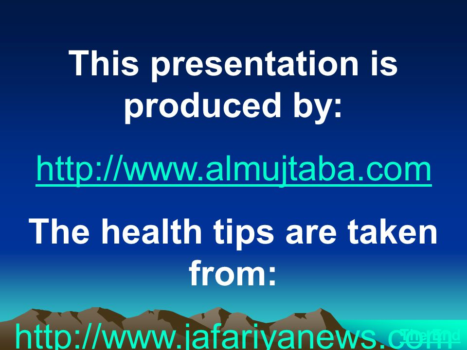 This presentation is produced by: http://www.almujtaba.com The health tips are taken from: http://www.jafariyanews.com The End