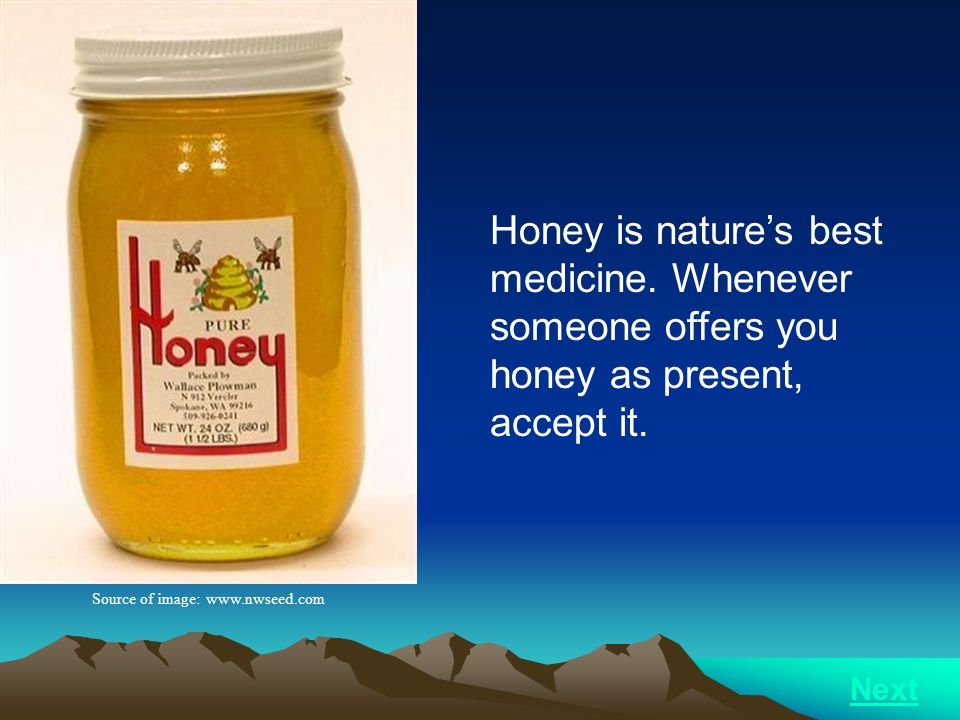 Honey is natures best medicine. Whenever someone offers you honey as present, accept it. Source of image: www.nwseed.com Next