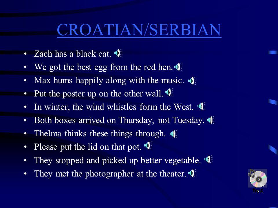 CROATIAN/SERBIAN CROATIAN/SERBIAN Difficult Sounds c(cent)a(man) r(red)e(egg) th(thin)i(sit) th(then)o(hot) w(water)u(up)