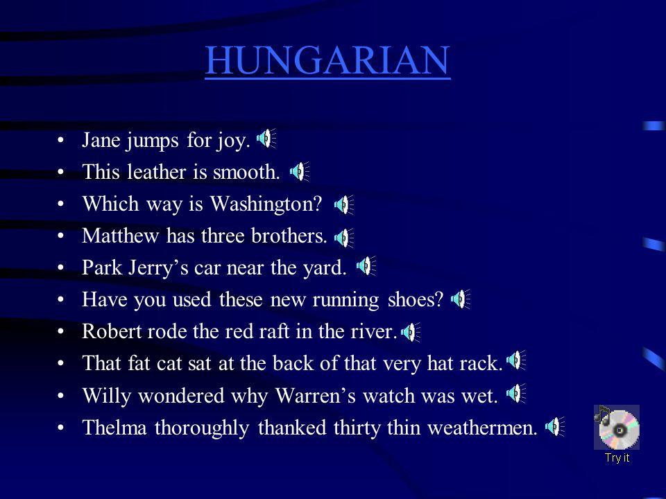 HUNGARIAN HUNGARIAN Difficult Sound j(jet)a(saw) r(red)e(egg) th(thin) i(sit) th(then) o(hot) w(water) u(up) a(man)