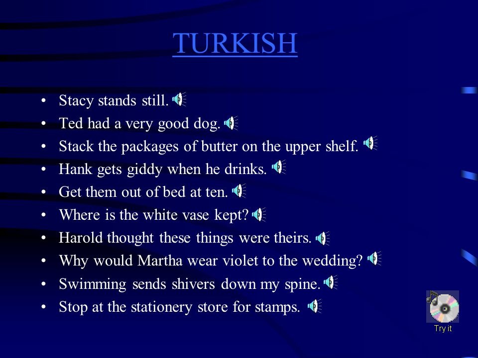 TURKISH TURKISH Difficult Sound b,d,g (tab,bad,bag) final th(then) k,p,t (cracker, upper, butter) media ng(ring)v(very) s (stop) initial clusters with sw(water) th(thin)a(man) e(ten)