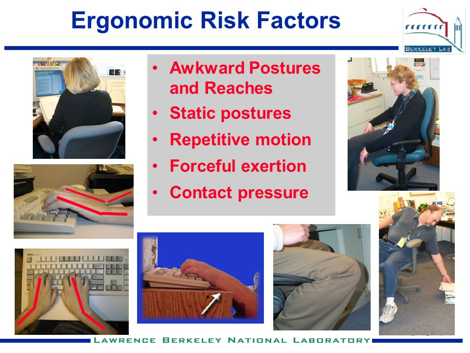 Jeffrey Chung (x5818) 6 Ergonomic Risk Factors Awkward Postures and Reaches Static postures Repetitive motion Forceful exertion Contact pressure