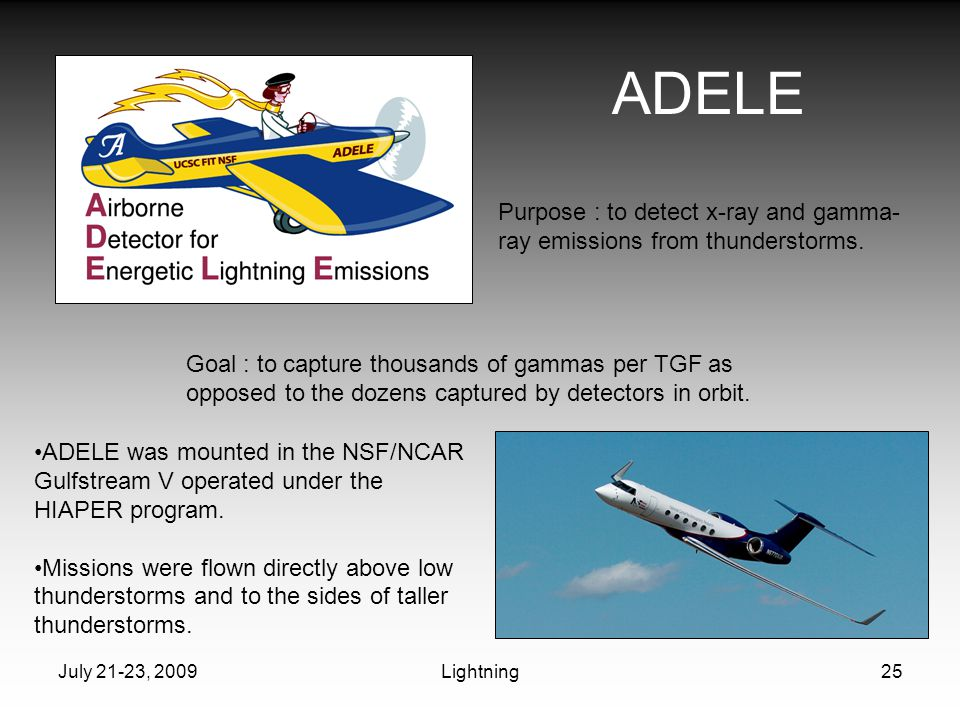 July 21-23, 2009Lightning25 ADELE ADELE was mounted in the NSF/NCAR Gulfstream V operated under the HIAPER program. Missions were flown directly above