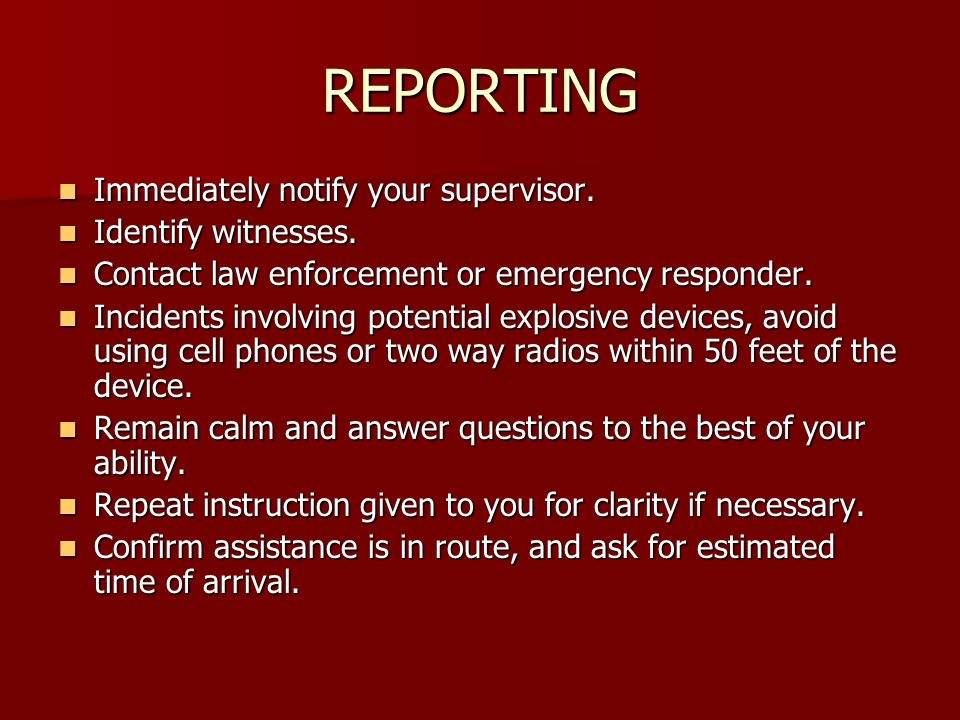 REPORTING Immediately notify your supervisor. Immediately notify your supervisor.