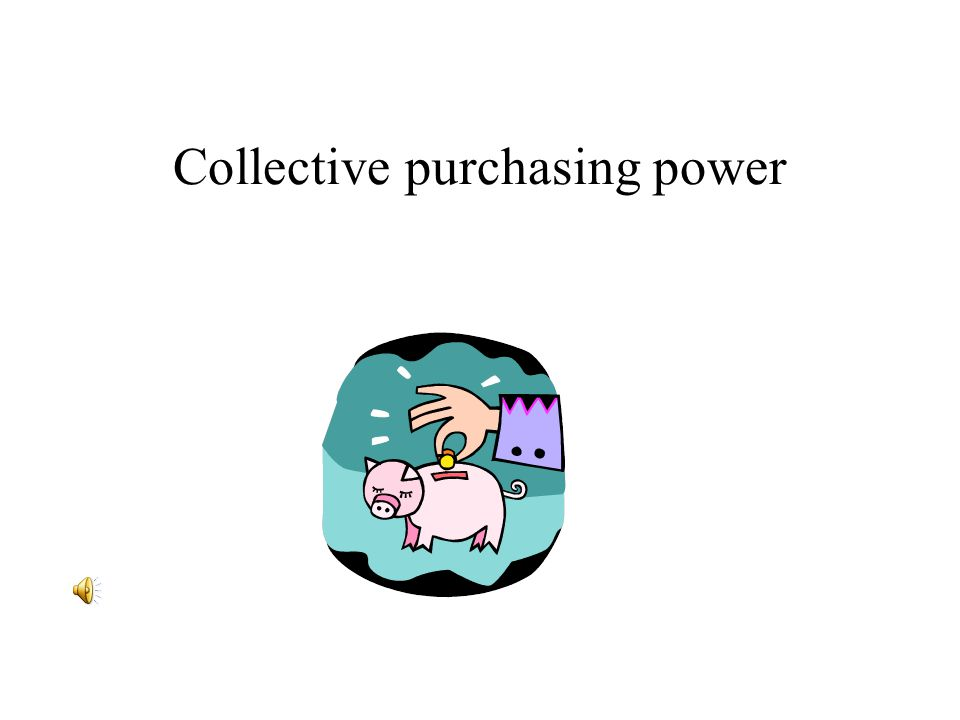 Collective purchasing power