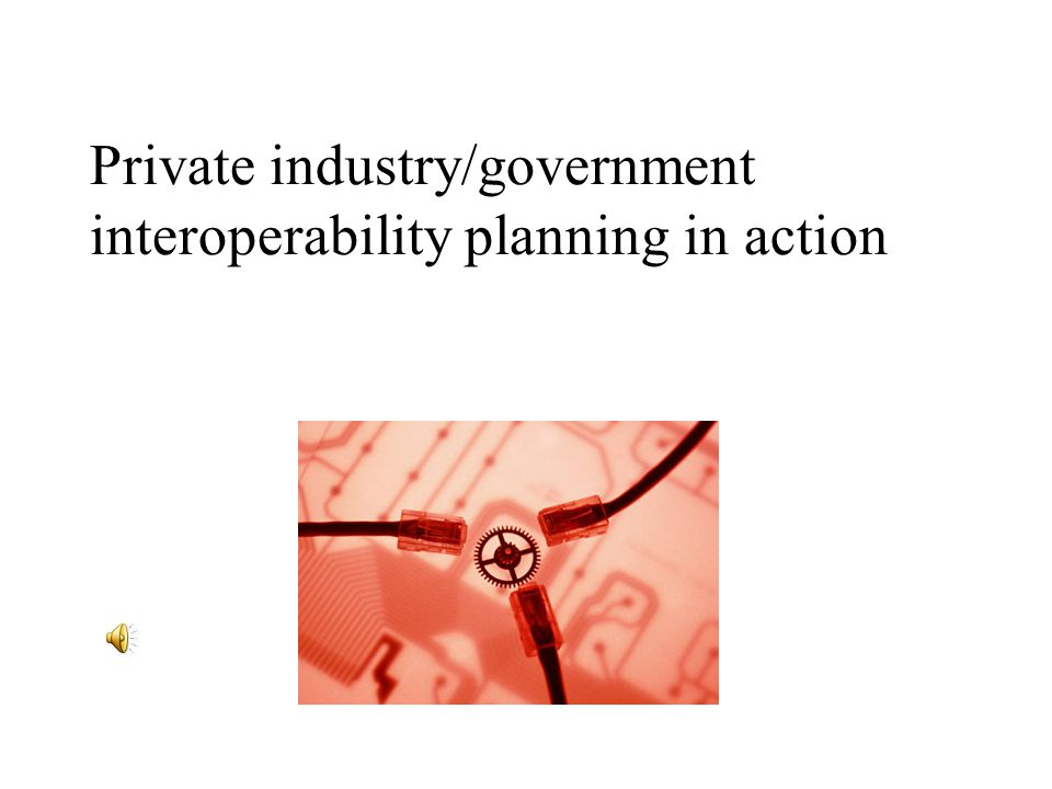 Private industry/government interoperability planning in action