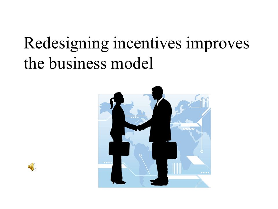 Redesigning incentives improves the business model