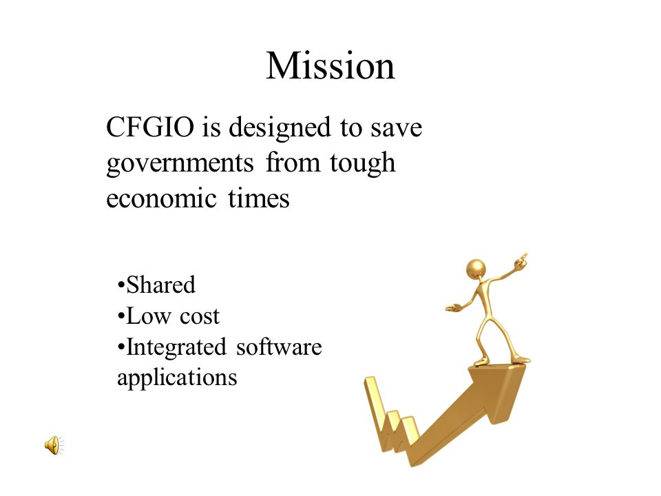 Mission CFGIO is designed to save governments from tough economic times Shared Low cost Integrated software applications