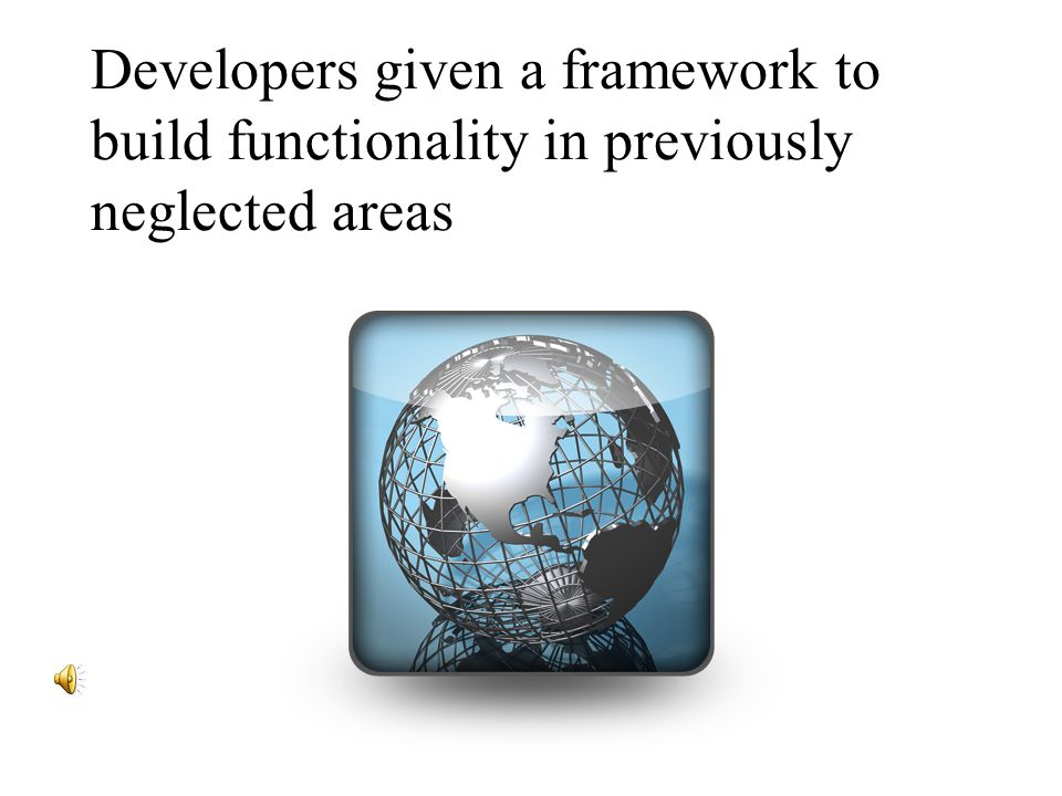 Developers given a framework to build functionality in previously neglected areas