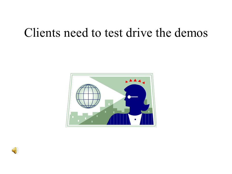 Clients need to test drive the demos