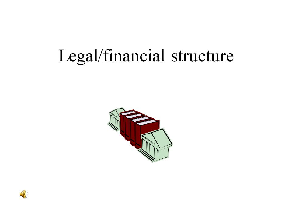 Legal/financial structure