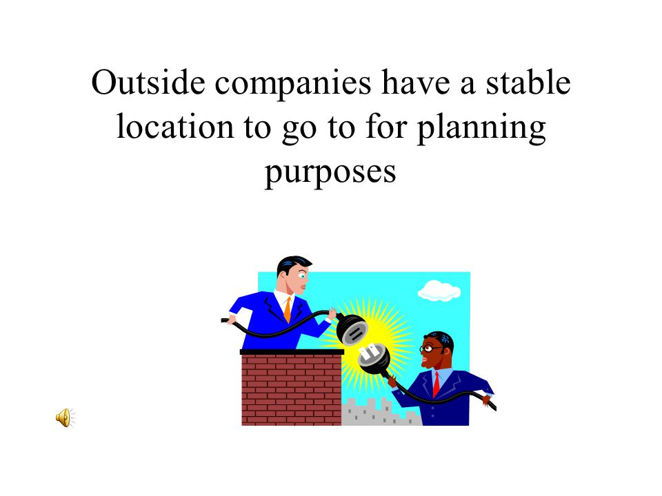 Outside companies have a stable location to go to for planning purposes