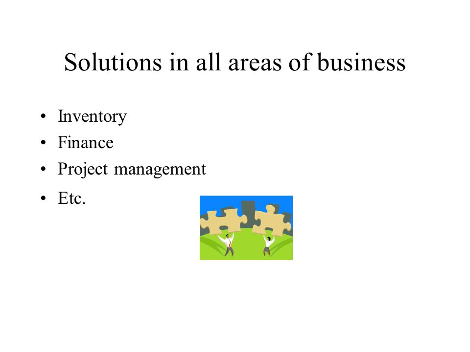 Solutions in all areas of business Inventory Finance Project management Etc.