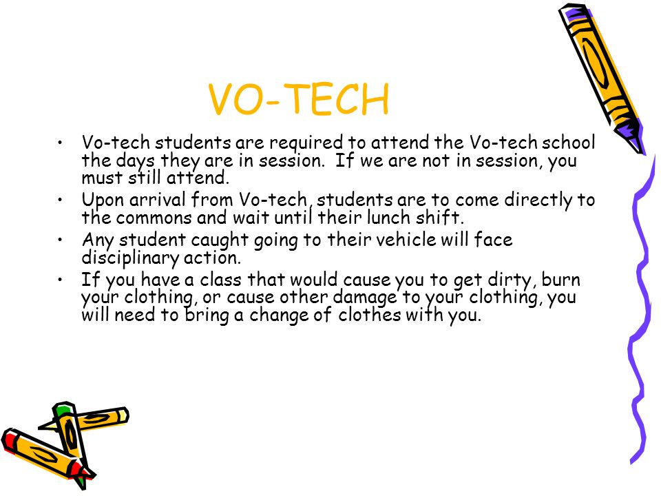 VO-TECH Vo-tech students are required to attend the Vo-tech school the days they are in session.