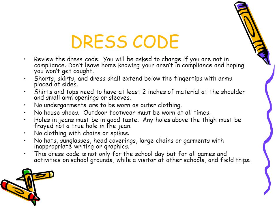 DRESS CODE Review the dress code. You will be asked to change if you are not in compliance.