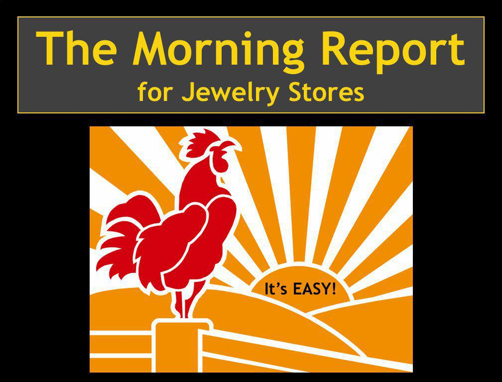 1 The Morning Report for Jewelry Stores Its EASY!