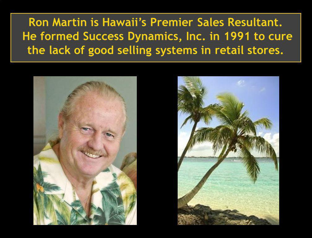 2 Ron Martin is Hawaiis Premier Sales Resultant.He formed Success Dynamics, Inc.