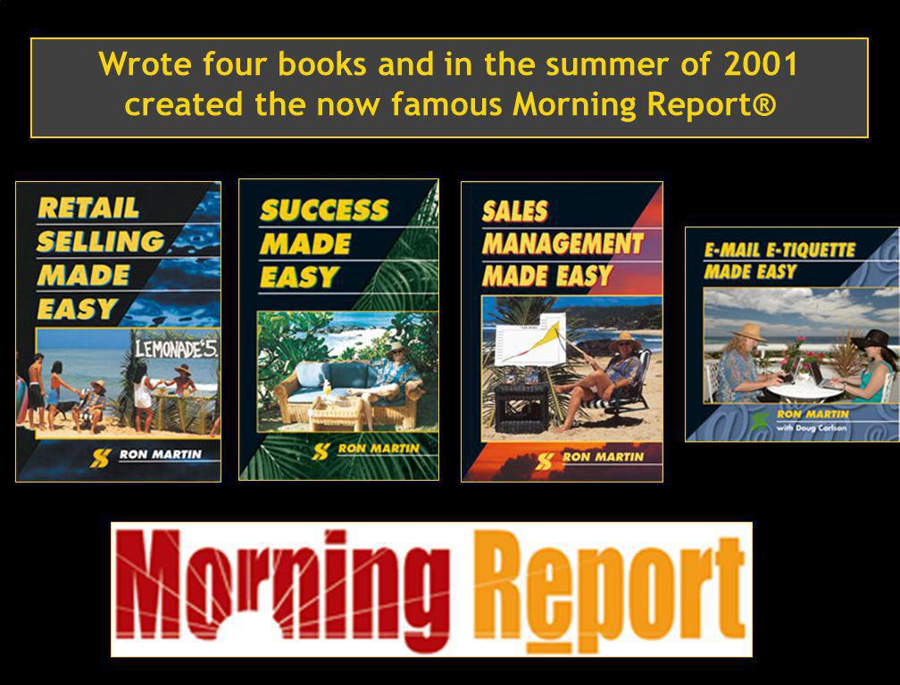 4 Wrote four books and in the summer of 2001 created the now famous Morning Report®