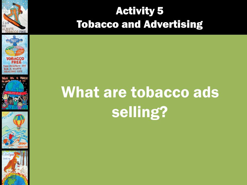 What are tobacco ads selling? Activity 5 Tobacco and Advertising