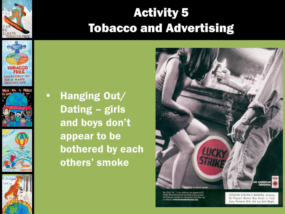 Activity 5 Tobacco and Advertising Hanging Out/ Dating – girls and boys dont appear to be bothered by each others smoke