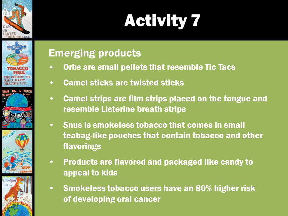 Activity 7 Emerging products Orbs are small pellets that resemble Tic Tacs Camel sticks are twisted sticks Camel strips are film strips placed on the