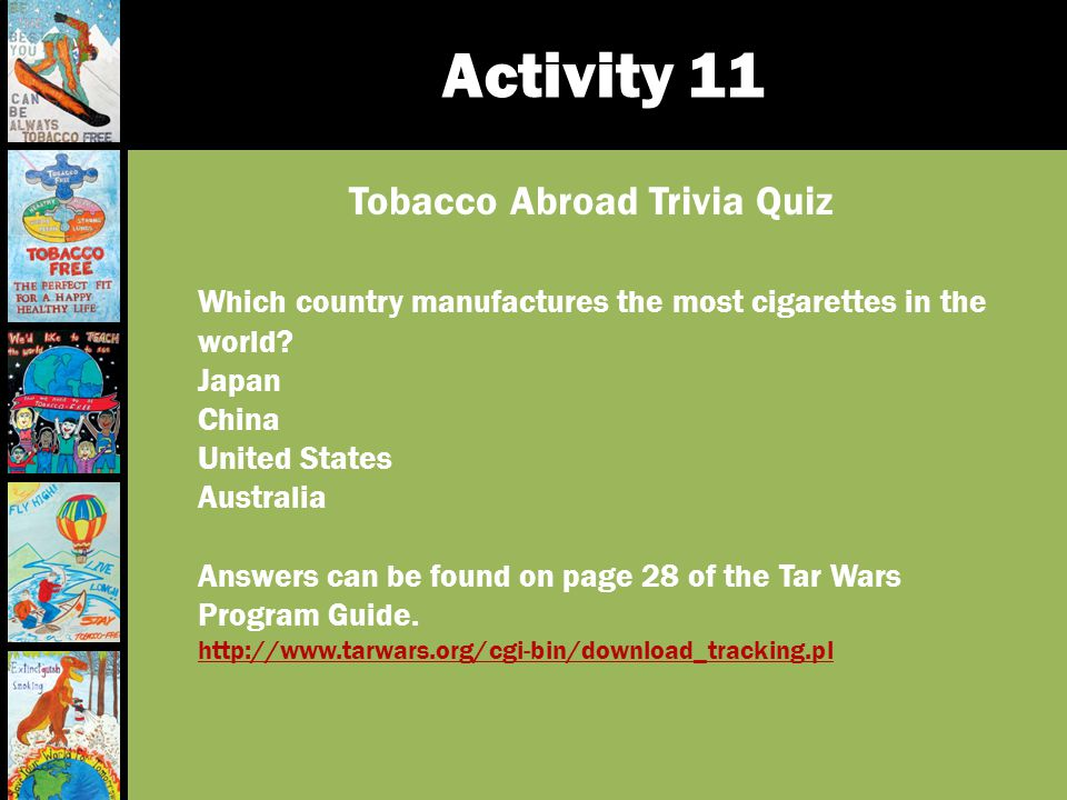 Activity 11 Tobacco Abroad Trivia Quiz Which country manufactures the most cigarettes in the world? Japan China United States Australia Answers can be