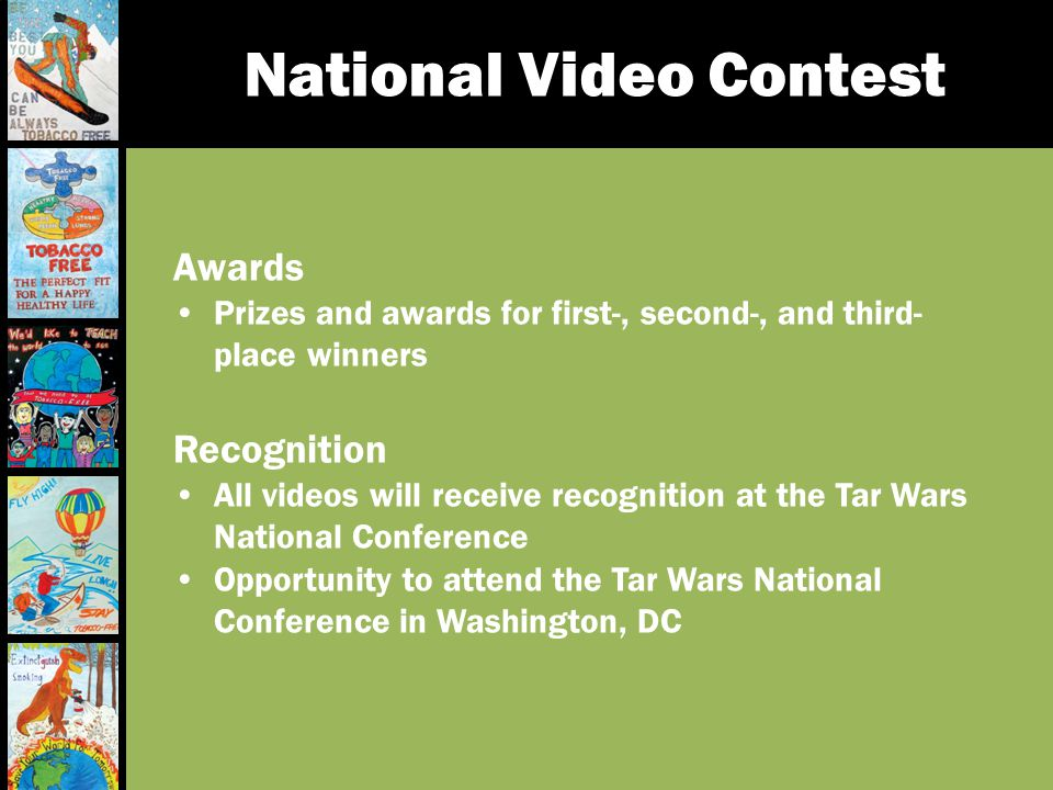 National Video Contest Awards Prizes and awards for first-, second-, and third- place winners Recognition All videos will receive recognition at the T