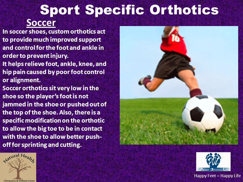 Sport Specific Orthotics Happy Feet = Happy Life Soccer In soccer shoes, custom orthotics act to provide much improved support and control for the foo