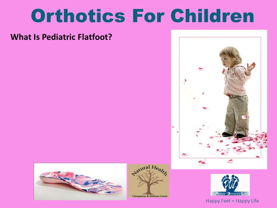 Happy Feet = Happy Life Orthotics For Children What Is Pediatric Flatfoot?