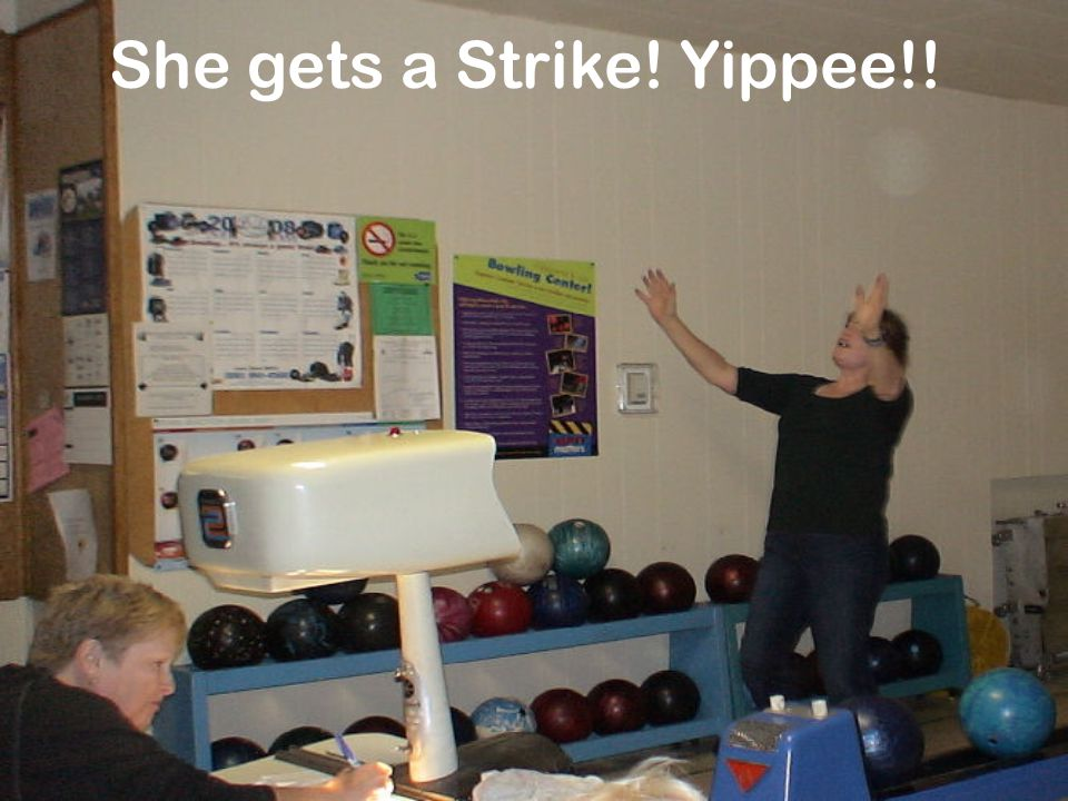 She gets a Strike! Yippee!!