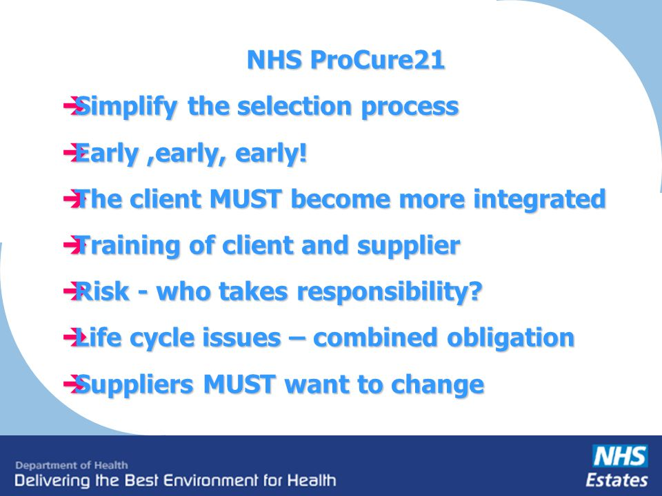 NHS ProCure21 Simplify the selection process Simplify the selection process Early,early, early.