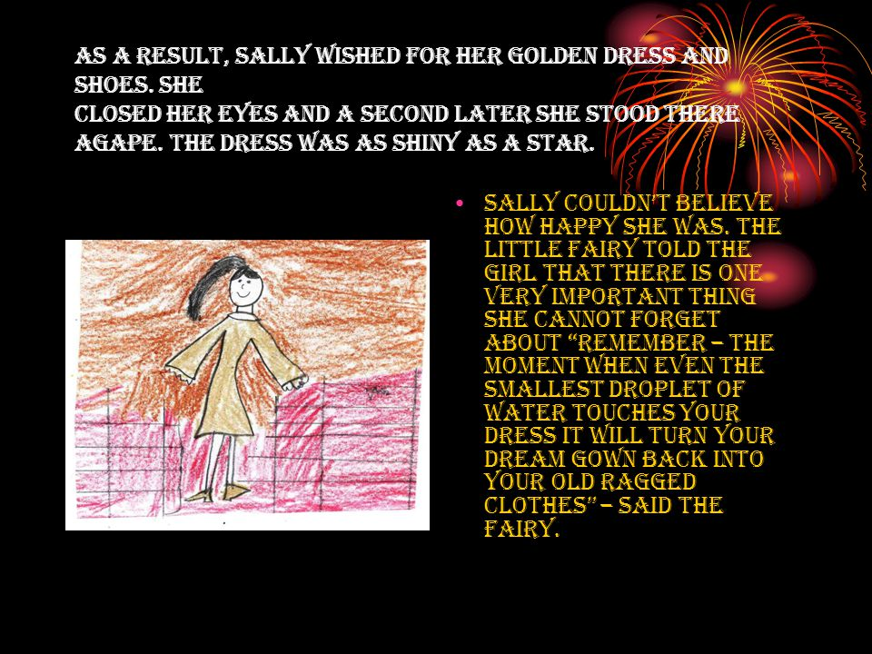 As a result, Sally wished for her golden dress and shoes.