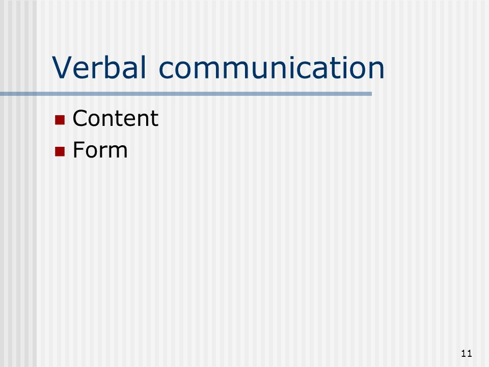 11 Verbal communication Content Form