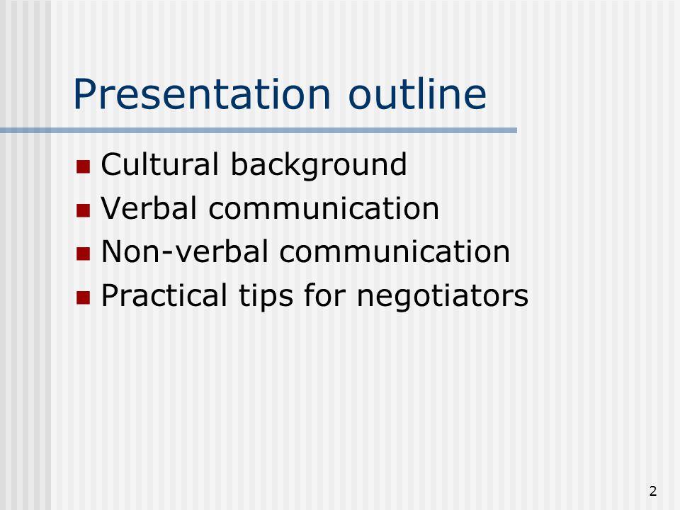 2 Presentation outline Cultural background Verbal communication Non-verbal communication Practical tips for negotiators