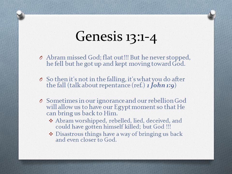 Genesis 13:1-4 O Abram missed God; flat out!!.