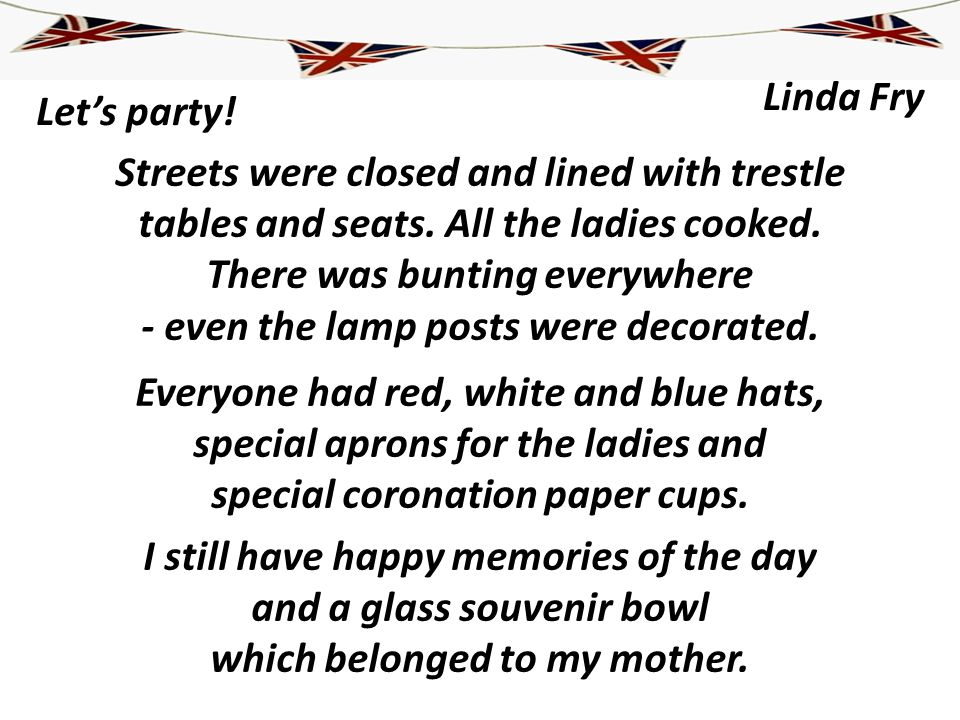 Lets party! Streets were closed and lined with trestle tables and seats. All the ladies cooked. There was bunting everywhere - even the lamp posts wer