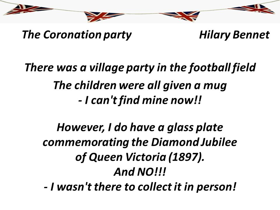 The Coronation party There was a village party in the football field The children were all given a mug - I can't find mine now!! However, I do have a