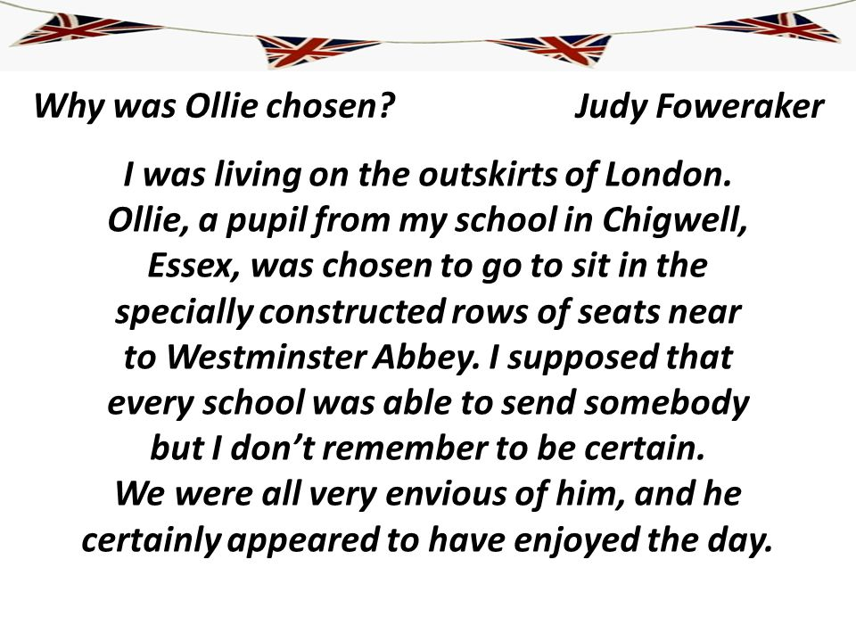 Why was Ollie chosen? I was living on the outskirts of London. Ollie, a pupil from my school in Chigwell, Essex, was chosen to go to sit in the specia