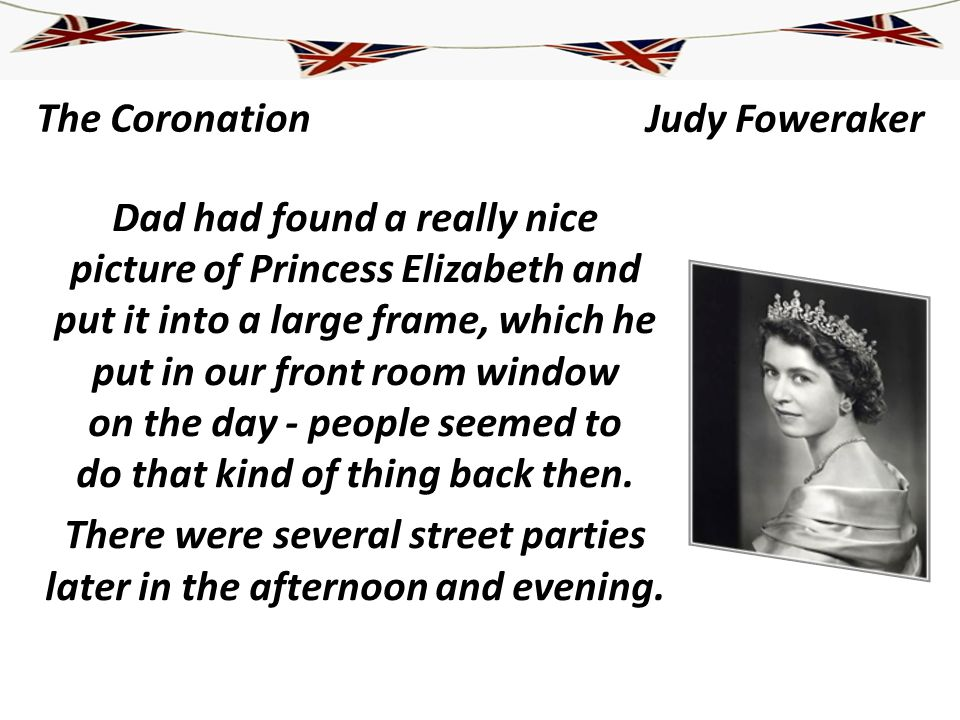 The Coronation Dad had found a really nice picture of Princess Elizabeth and put it into a large frame, which he put in our front room window on the d
