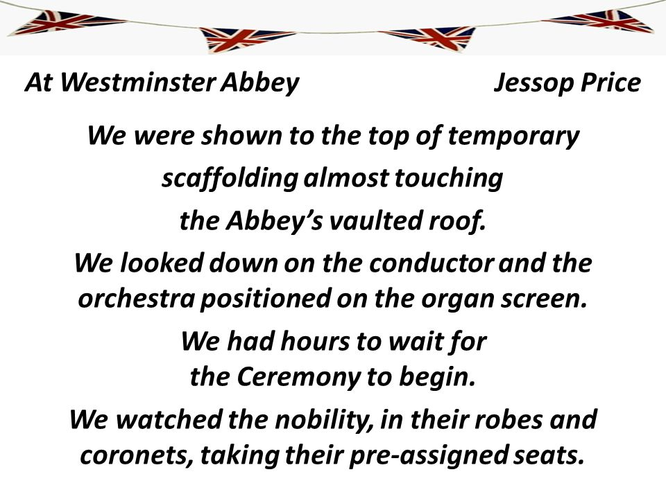 At Westminster Abbey We were shown to the top of temporary scaffolding almost touching the Abbeys vaulted roof. We looked down on the conductor and th