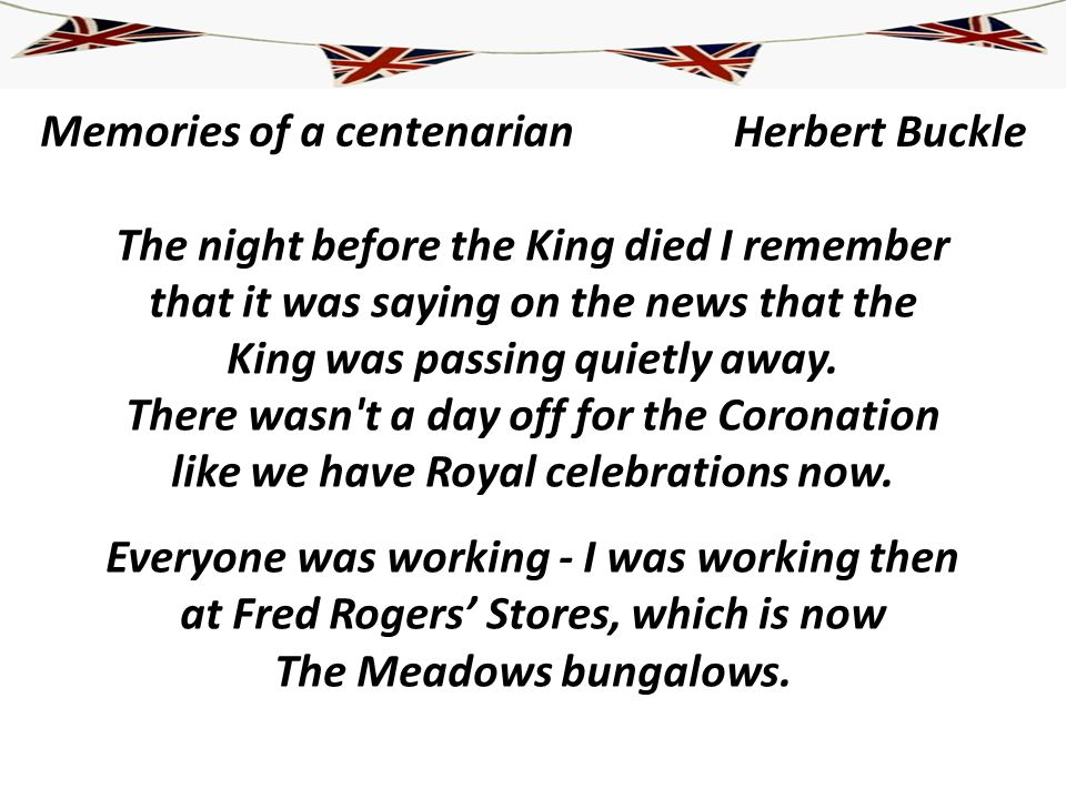 Memories of a centenarian The night before the King died I remember that it was saying on the news that the King was passing quietly away. There wasn'