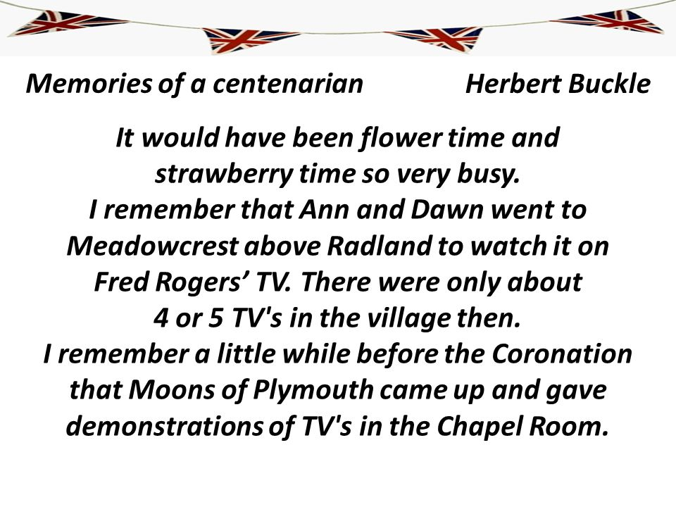 Memories of a centenarian It would have been flower time and strawberry time so very busy. I remember that Ann and Dawn went to Meadowcrest above Radl