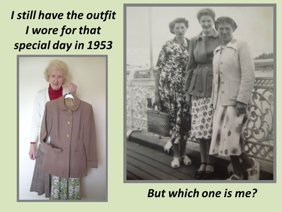 I still have the outfit I wore for that special day in 1953 But which one is me?