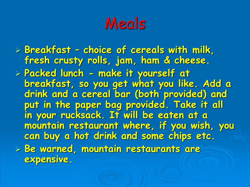 Meals Breakfast – choice of cereals with milk, fresh crusty rolls, jam, ham & cheese.