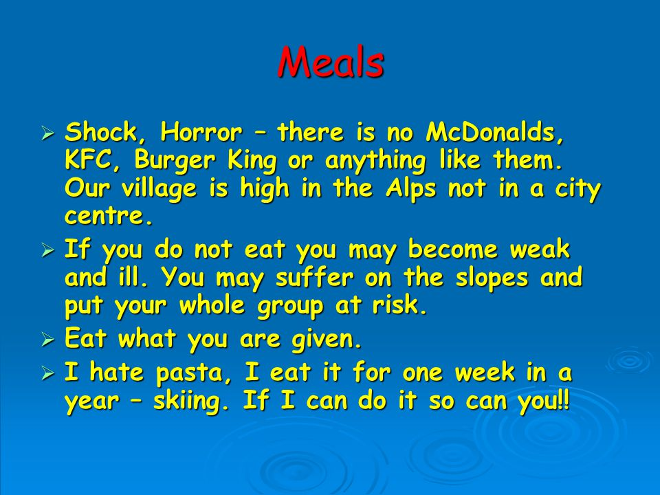 Meals Shock, Horror – there is no McDonalds, KFC, Burger King or anything like them.