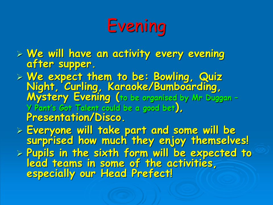Evening We will have an activity every evening after supper.