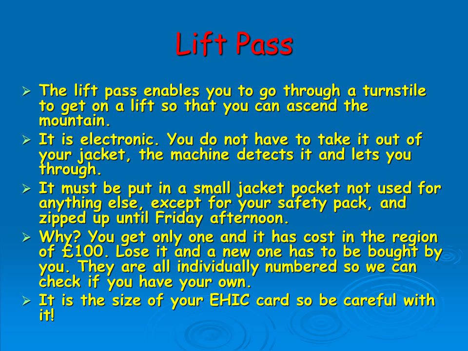 Lift Pass The lift pass enables you to go through a turnstile to get on a lift so that you can ascend the mountain.