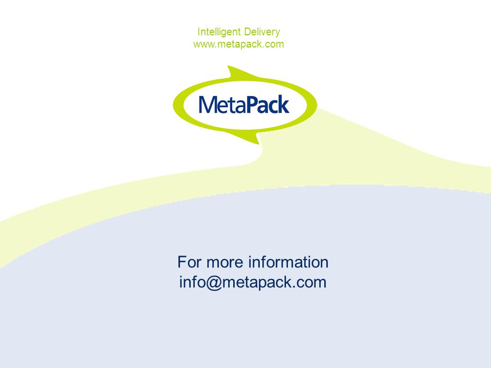 For more information info@metapack.com Intelligent Delivery www.metapack.com